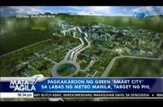 Pagkakaroon ng Green 'Smart City' sa labas ng Metro Manila, target ng PHL