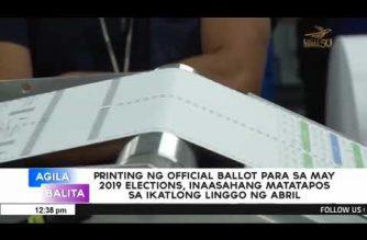 Pag-iimprenta ng official ballots para sa May 2019 elections, inaasahang matatapos sa ikatlong linggo ng Abril