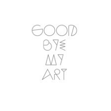 GOOD BYE MY ART