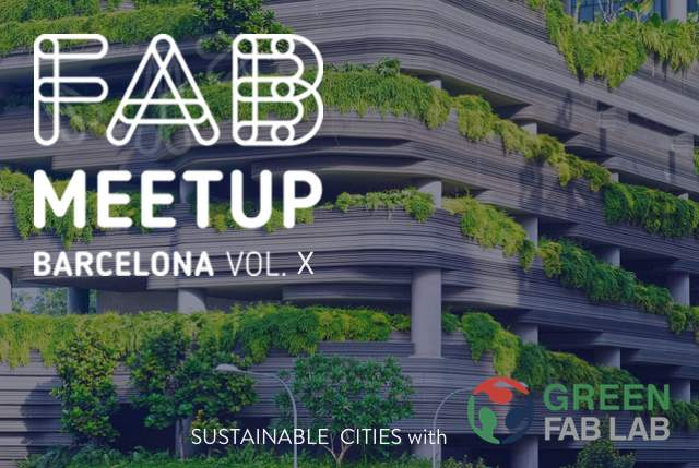 FAB Meetup Vol10: sustainable cities, with Green Fab Lab