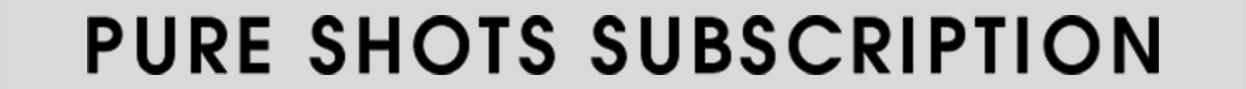 PURE SHOTS SUBSCRIPTION