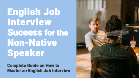 English Job Interview Success for the Non-Native Speaker