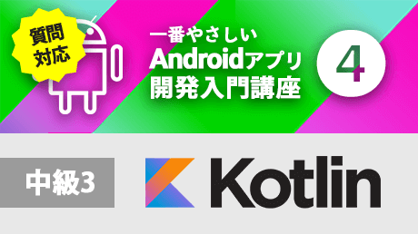 一番やさしいAndroidアプリ開発入門4【Kotlin中級3】 - 質問対応版
