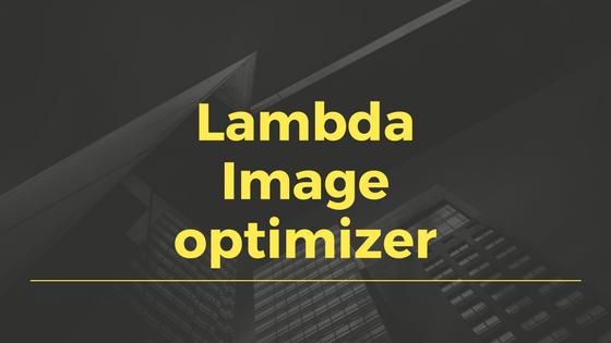 AWS Lambdaを使ってS3にアップロードしたイメージを最適化する