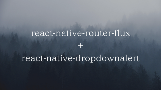 react-native-dropdownalertをreact-native-router-fluxと一緒に使う