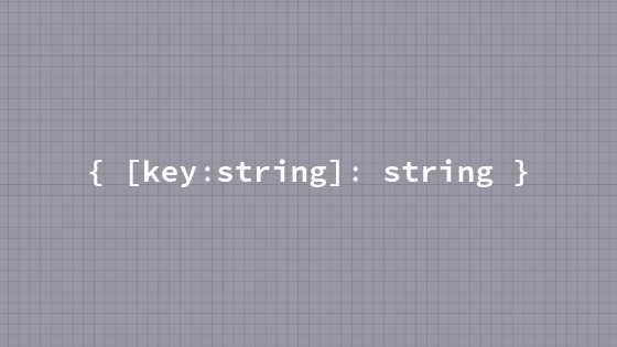 "TypeScriptのIndex Signature""{[key:string]:string}""で特定の文字だけのIndexを扱う"