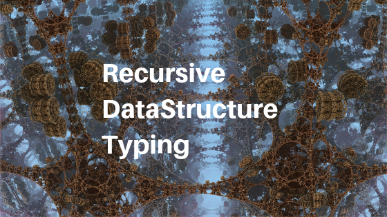 TypeScriptで再帰的なデータ構造を型安心にする
