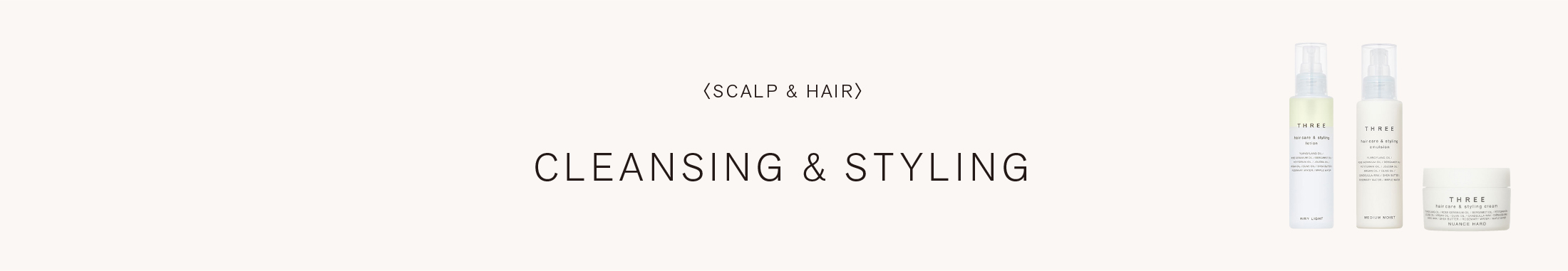 CLEANSING & STYLING