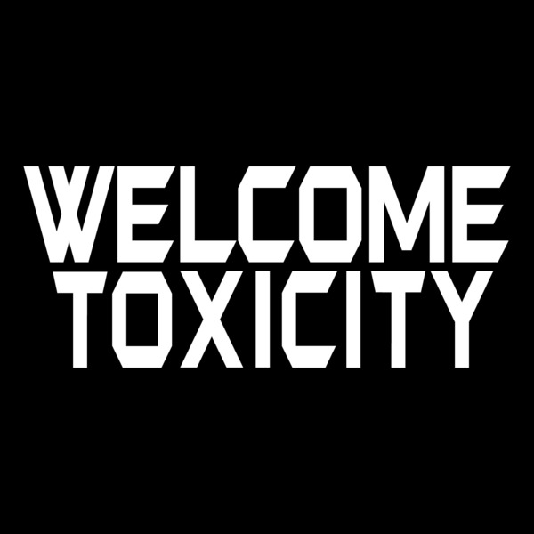 Welcome Toxicity