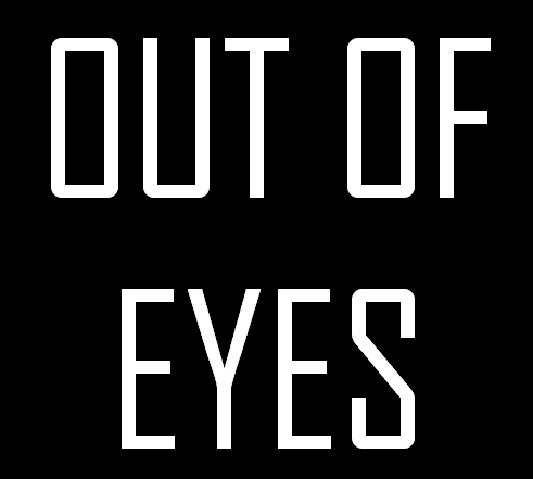 OUT OF EYES