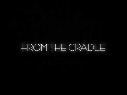 FROM THE CRADLE