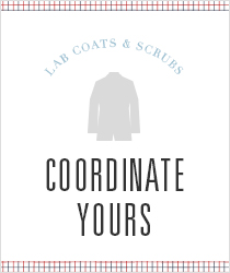 COORDINATE YOURS -Lab coats and scrubs-