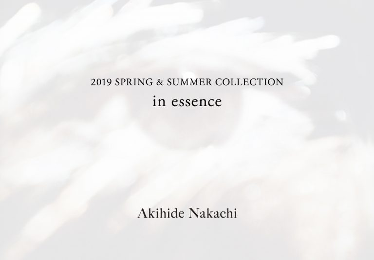 Akihide Nakachi 2019SS COLLECTION  ー in essence  ー