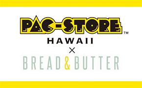 ハワイで人気のカフェレストラン「BREAD&BUTTER」と パックマンのガールズ向けブランド「PAC-STORE」がコラボレーション! ポップアップカフェ「PAC-STORE HAWAII」 3月20日(火)グランドオープン !!