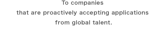 TO COMPANIES THAT ARE PROACTIVELY ACCEPTING APPLICATIONS from GLOBAL TALENTS