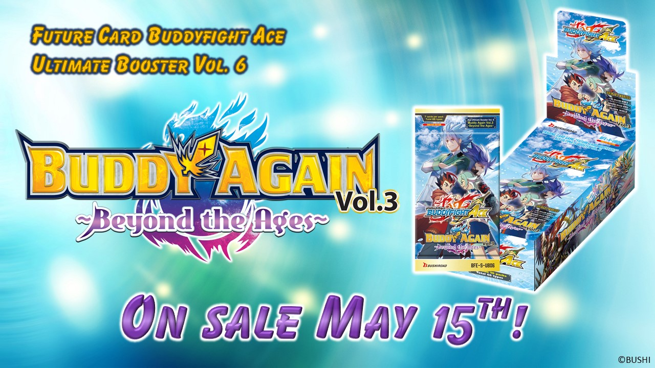 Ace Ultimate Booster Vol 6 Buddy Again Vol 3 Beyond the Ages on sale May 15th