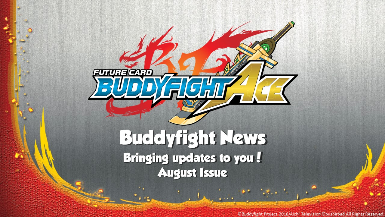 Buddyfight News Bring you updates to you Aug Issue