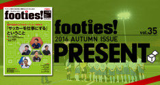 footies! vol.35 2016 AUTUMN ISSUE PRESENT