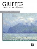 Griffes: Roman Sketches, Op. 7 for the piano