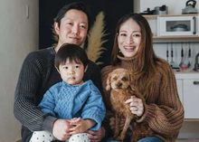 富士市出身・30代夫婦と2歳の長男、愛犬バンタローくんが暮らす。ご主人はものづくりの会社に勤務、奥さまはヨガのインストラクター。現在2人目を妊娠中で、さらににぎやかな日々の予感。