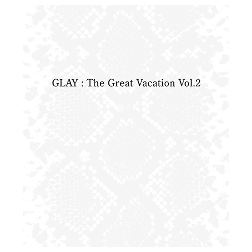 THE GREAT VACATION VOL.2 ~SUPER BEST OF GLAY~<通常盤>