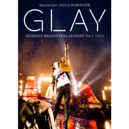 <LIVE DVD>「GLAY Special Live 2013 in HAKODATE GLORIOUS MILLION DOLLAR NIGHT Vol.1」 DAY2~真夏の豪雨篇~