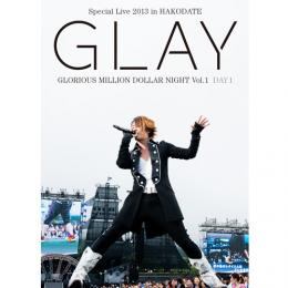 <LIVE DVD>「GLAY Special Live 2013 in HAKODATE GLORIOUS MILLION DOLLAR NIGHT Vol.1」 DAY1~真夏の小雨篇~