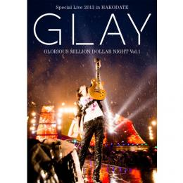 <LIVE DVD>「GLAY Special Live 2013 in HAKODATE GLORIOUS MILLION DOLLAR NIGHT Vol.1」~COMPLETE SPECIAL BOX~(初回限定生産盤)