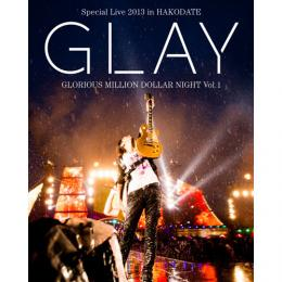 <LIVE Blu-ray>「GLAY Special Live 2013 in HAKODATE GLORIOUS MILLION DOLLAR NIGHT Vol.1」~COMPLETE EDITION~(通常盤)
