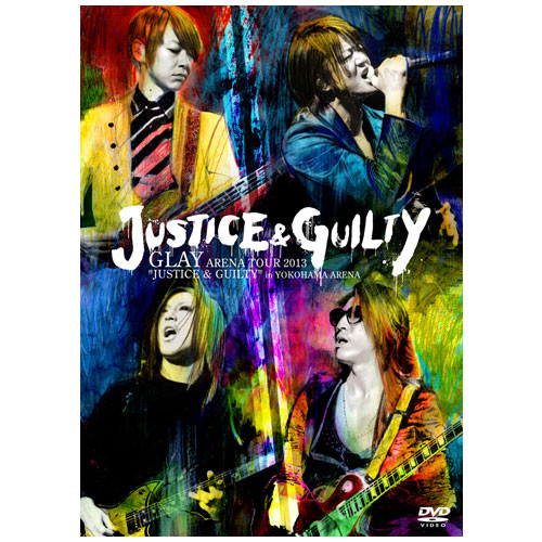 "<LIVE DVD>GLAY ARENA TOUR 2013 ""JUSTICE & GUILTY"" in YOKOHAMA ARENA"