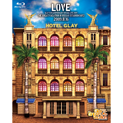 "<Blu-ray>GLAY 15th Anniversary Special Live 2009 THE GREAT VACATION in NISSAN STADIUM DAY2 ""LOVE"""