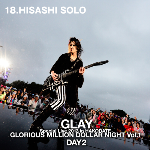<Hi-Res DATA LIVE音源>GLAY Special Live 2013 in HAKODATE GLORIOUS MILLION DOLLAR NIGHT Vol.1~DAY2~