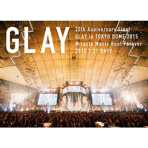 <DVD>20th Anniversary Final GLAY in TOKYO DOME 2015 Miracle Music Hunt Forever –STANDARD EDITION DAY2-