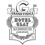 "GLAY DEMOCRACY 25TH ""HOTEL GLAY GRAND FINALE"" in SAITAMA SUPER ARENA オフィシャルグッズの先行販売がスタート!"