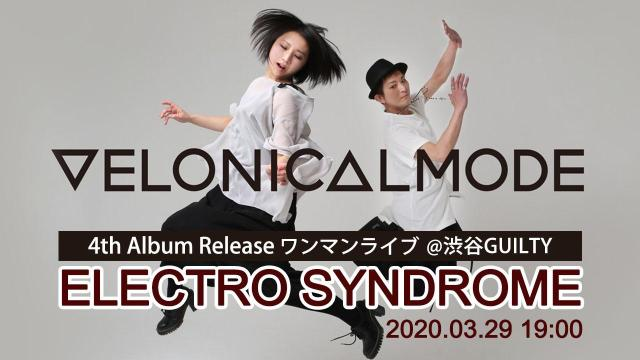 """VELONICAL MODE 4th Album Release ワンマンライブ """"ELECTRO SYNDROME""""@渋谷GUILTY"""