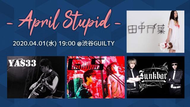 渋谷GUILTY「April Stupid」Junkbar / 田中万葉 / YAS33 / GROWING'S