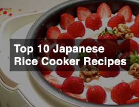 Top 10 recipes you can make using Japanese rice cookers