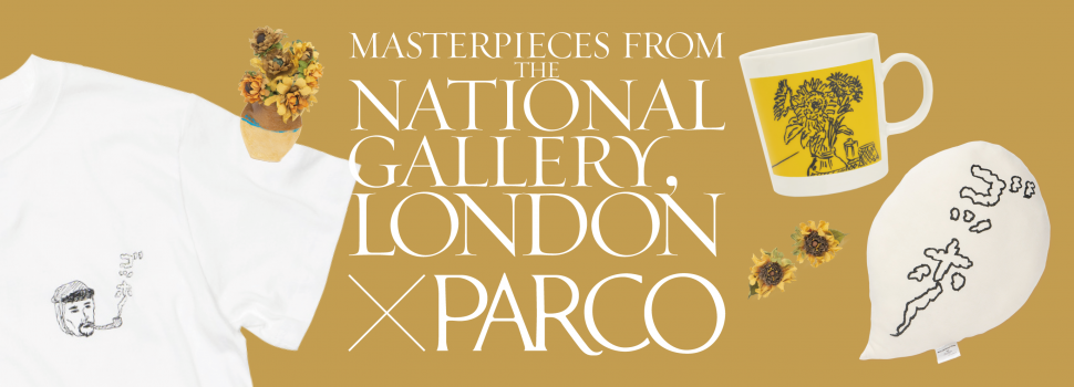 MASTEROIECES FROM THE NATIONAL GALLERY,LONDON×PARCO