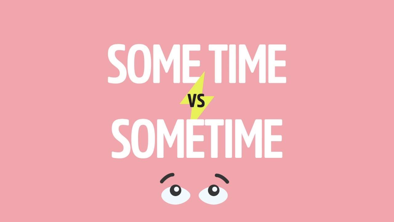「一発で分かるsometimes、sometime、some timeの違い」- Commonly Confused Words: Sometimes, Sometime, or Some Time