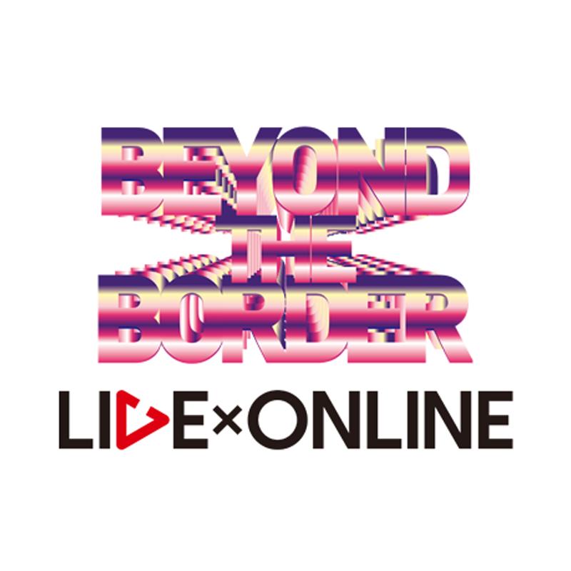 LIVE×ONLINE BEYOND THE BORDER