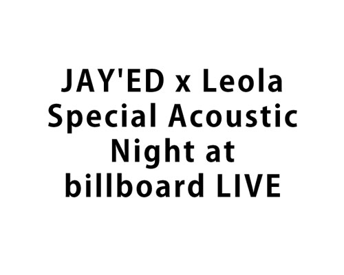 JAY'ED x Leola Special Acoustic Night at billboard LIVE