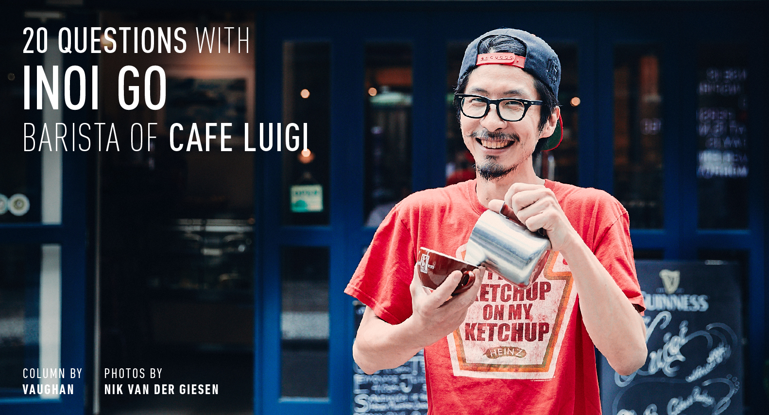 20 QUESTIONS WITH INOI GO BARISTA OF CAFE LUIGI