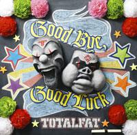 TOTALFAT ニュー・シングル「Good Bye,Good Luck」
