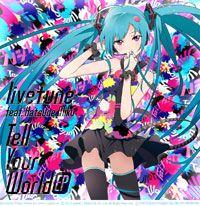 livetune feat. 初音ミク「Tell Your World」