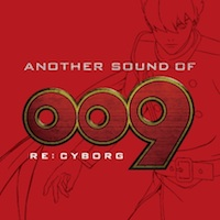 「ANOTHER SOUND OF 009 RE:CYBORG」