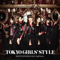 東京女子流「ROAD TO BUDOKAN 2012 〜Bad Flower〜」