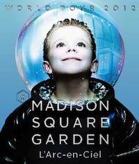 LArc〜en〜Ciel LIVE Blu-ray Disc 18「WORLD TOUR 2012 LIVE at MADISON SQUARE GARDEN」