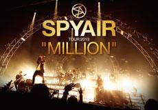 SPYAIR LIVE DVD「SPYAIR TOUR 2013 MILLION」