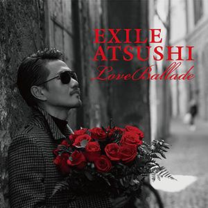EXILE ATSUSHI「Love Ballade」