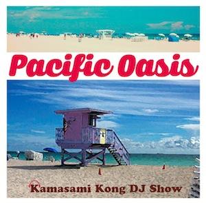 「FM COCOLO presents PACIFIC OASIS Kamasami Kong DJ Show」